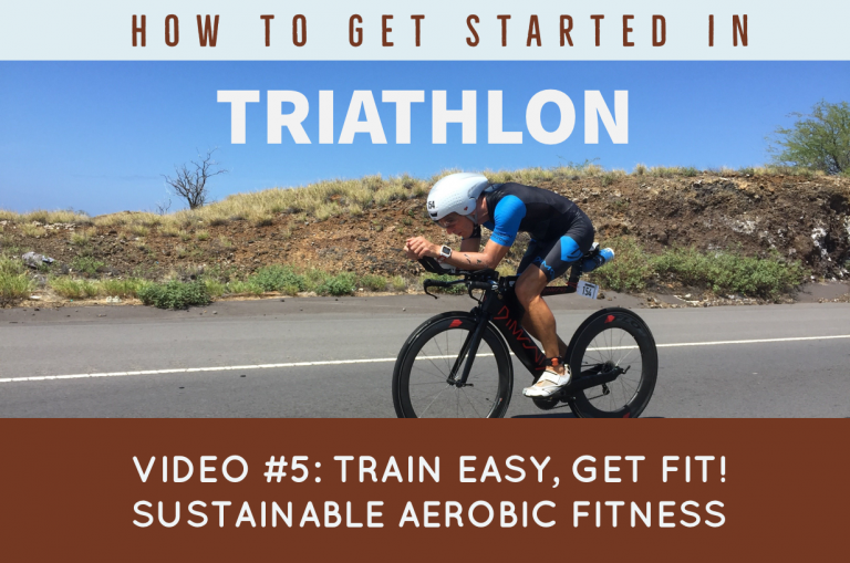 How to Get Started in Triathlon Video #5: Train Easy, Get Fit! Sustainable Aerobic Fitness